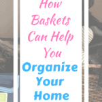 Title of How Baskets Can Help You Organize Your Home with baskets in the background